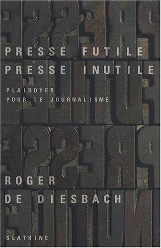 PRESSE FUTILE PRESSE INUTILE: DIESBACH ROGER DE