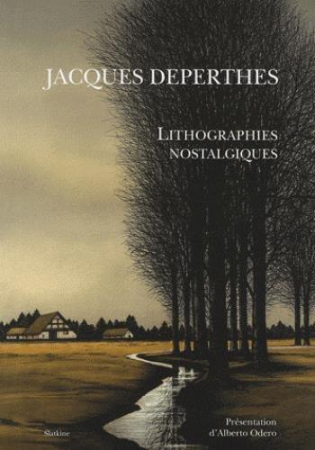 Jacques Deperthes : Lithographies nostalgiques: Jacques Deperthes; Alberto