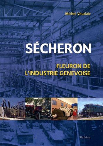 SECHERON FLEURON DE L INDUSTRIE GENEVOIS: VAUCLAIR MICHEL