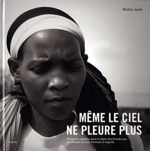 9782832104712: M�me le ciel ne pleure plus : Violences sexuelles dans la r�gion des Grands Lacs de l'Afrique de l'Est ; Portraits et regards