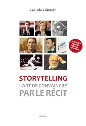 STORYTELLING L ART DE CONVAINCRE PAR LE: GUSCETTI JEAN MARC