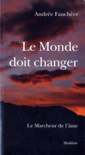 Le Monde doit changer : Le Marcheur: Andrée Fauchère