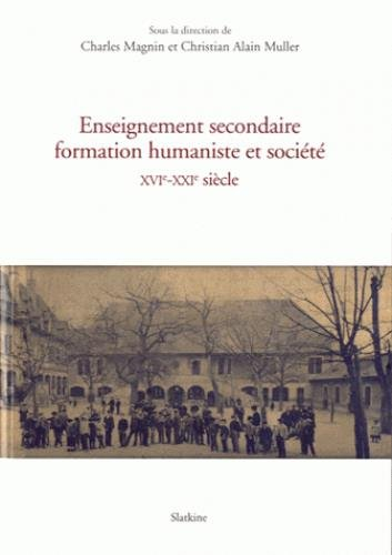 Enseignement secondaire formation humaniste et société XVIe-XXIe siècles : ...