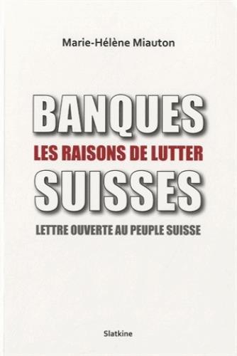BANQUES SUISSES LES RAISONS DE LUTTER: MIAUTON MARIE HELENE