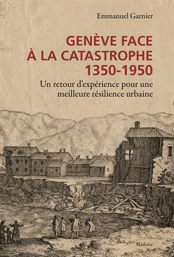 GENEVE FACE A LA CATASTROPHE 1350 1950: GARNIER EMMANUEL