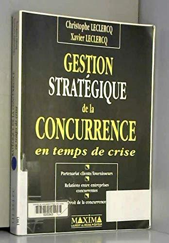 GESTION STRATEGIQUE DE LA CONCURRENCE EN TEMPS DE CRISE: Ch. Leclercq / X. Leclercq