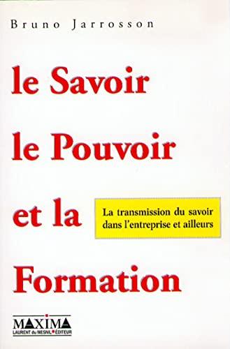 Le savoir, le pouvoir et la formation: La transmission du savoir dans l'entreprise et ailleurs...