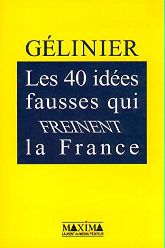 Les 40 idees fausses qui freinent la France (French Edition): Gelinier, Octave
