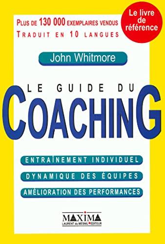 9782840013211: Le Guide du coaching : Entraînement individuel - Dynamique des équipes - Amélioration des performances