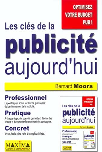 Les clés de la publicité aujourd'hui (French Edition): Bernard Moors