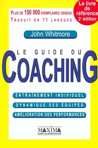 9782840013600: Le guide du Coaching : Entraînement individuel, dynammique des équipes, amélioration des performances