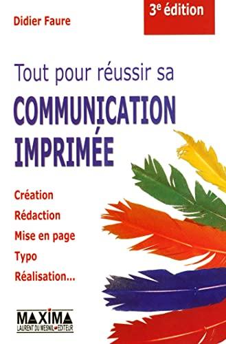 tout pour reussir sa communication imprimee: Didier Faure