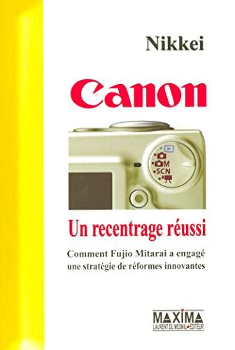 """""""canon ; un recentrage reussi ; comment fujio mitarai a engage une strategie de reformes ..."""