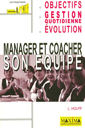Manager et coacher son équipe (French Edition): Lawrence Holpp