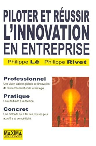 Piloter et réussir l'innovation en entreprise (French Edition): Philippe Le