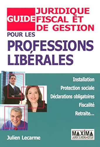 guide juridique, fiscal et de gestion pour les professions libérales: Julien Lecarme