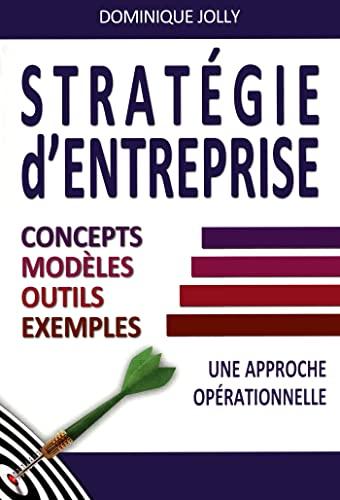 Stratégie d'entreprise - Une approche opérationnelle: Jolly, Dominique