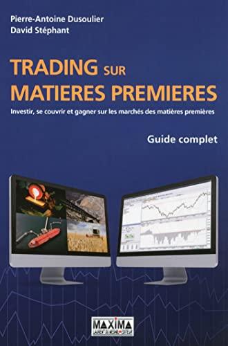 Trading sur matières premières - Guide complet: David Stephant, Pierre-Antoine ...