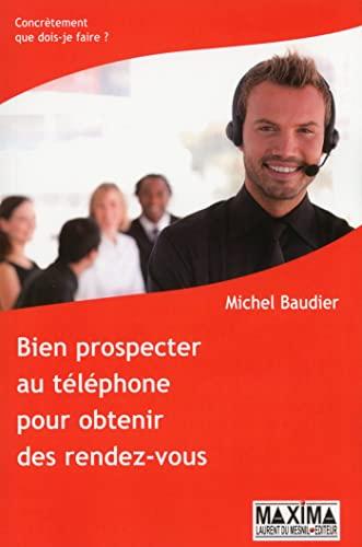 Bien prospecter au téléphone pour obtenir des rendez-vous: Michel Baudier