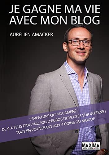 9782840017868: Je gagne ma vie avec mon blog : l'aventure qui m'a amené de 0 à plus d'1 million d'euros de ventes