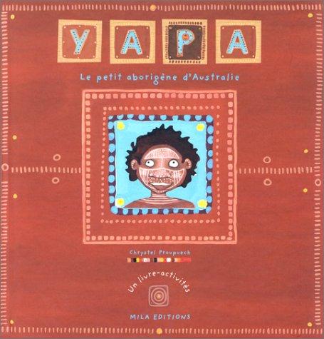 9782840061809: Yapa, le petit aborigène d'Australie (livre-activités)