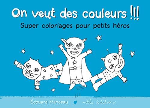 SUPER COLORIAGES POUR PETITS HEROS/BLEU: ON VEUT DES COULEURS