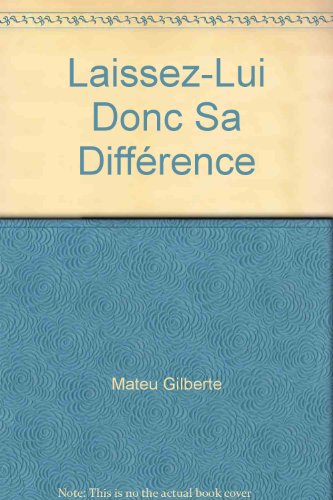 LAISSEZ-LUI DONC SA DIFFERENCE: MATEU, GILBERTE