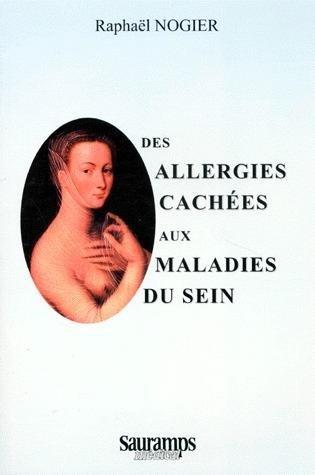 Des allergies cachées aux maladies du sein: Nogier Raphael