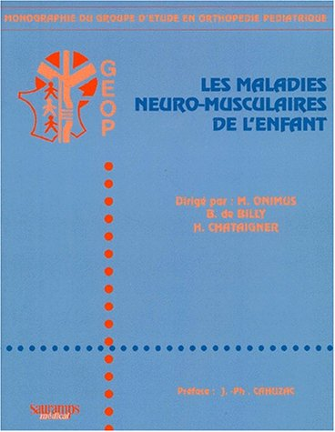 les maladies neuro-musculaires de l'enfant: Benoit de Billy, H Chataigner, M Onimus
