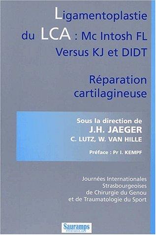 """""""ligamentoplastie du LCA : Mc intosh Fl versus Kj et didt ; réparation cartilagineuse&..."""