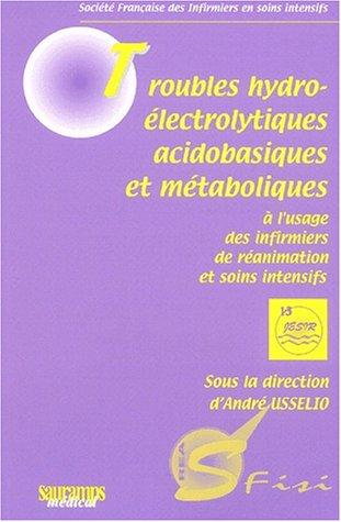 9782840233213: Troubles hydro-électrolytiques acidobasiques et métaboliques à l'usage des infirmiers de réanimation et soins intensifs