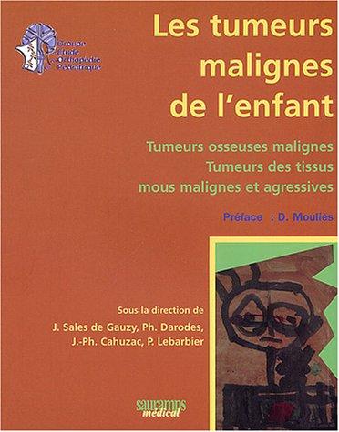 les tumeurs malignes de l'enfant: J Sales De Gauzy, J. P. Cahuzac, P Darodes, P Lebarbier