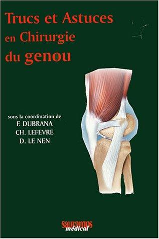 trucs et astuces en chirurgie du genou: Christian Lef�vre, Dominique Le Nen, Fr�d�ric Dubrana