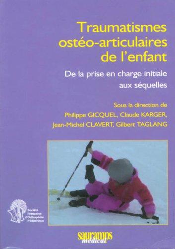 traumatismes osteo-articulaiures de l'enfant: Claude Karger, Gilbert Taglang, Jean-Michel ...