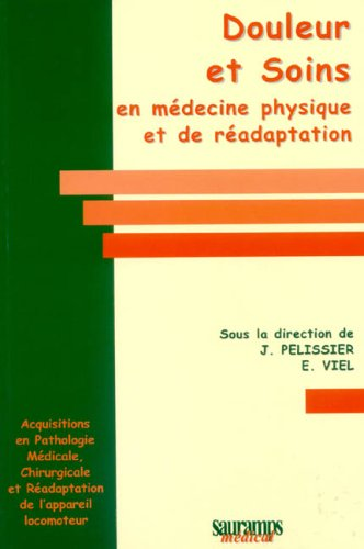 douleur et soins en medecine physique et de readaptation: E Viel, J P�lissier