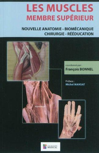 9782840237310: Les muscles, membre sup�rieur : Nouvelle anatomie - Biom�canique - Chirurgie - R��ducation