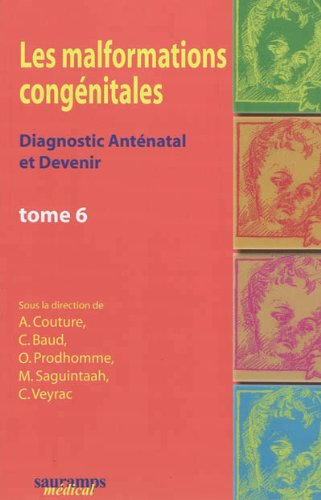 les malformations congenitales t.6: Alain Couture, Catherine Baud, Corinne Veyrac, M Saguintaah, O ...