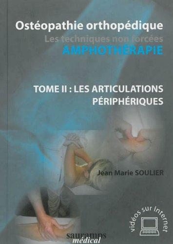 Osteopathie orthopedique. les techniques non focees-amphotherapie t.2 les articulations: Soulier ...