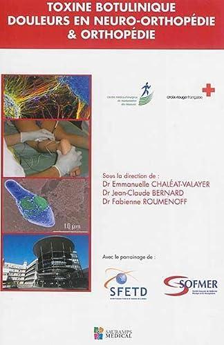 Toxine botulinique, douleurs en neuro-orthopédie & orthopédie: Emmanuelle Chaléat-Valayer; Jean-Claude