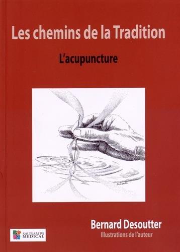 Les chemins de la Tradition : L'acupuncture: Desoutter, Bernard