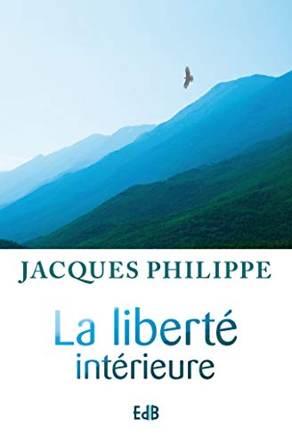9782840241843: La liberté intérieure : La force de la foi, de l'espérance et de l'amour