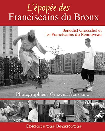 L'EPOPEE DES FRANCISCAINS DU BRONX (French Edition) (9782840242826) by Groeschel, P.Benedict