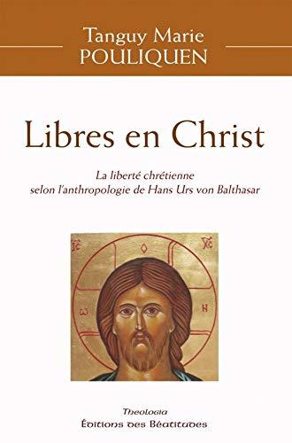9782840243137: Libres en Christ, la Liberte Chretienne Selon l'Anthropologie de Hans Von Balthasar