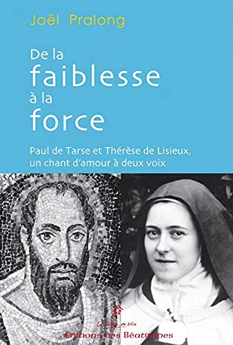 9782840243229: De la faiblesse à la force, Paul de Tarse et Thérèse de Lisieux