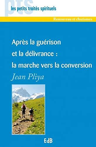 APRES la GUERISON ET la DELIVRANCE: LA: PLIYA Jean