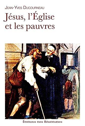 J?sus, l'Eglise et les pauvres: Ducourneau, Jean-Yves