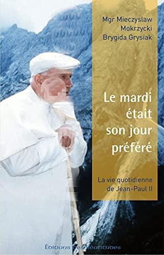 9782840243625: Le mardi �tait son jour pr�f�r�. Dans l'intimit� de Jean-Paul II