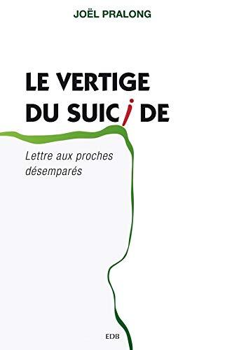 Le vertige du suicide : Lettre aux: Joël Pralong