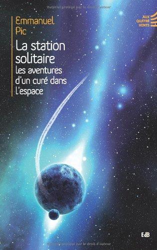 9782840244288: La station solitaire : Les aventures d'un curé dans l'espace