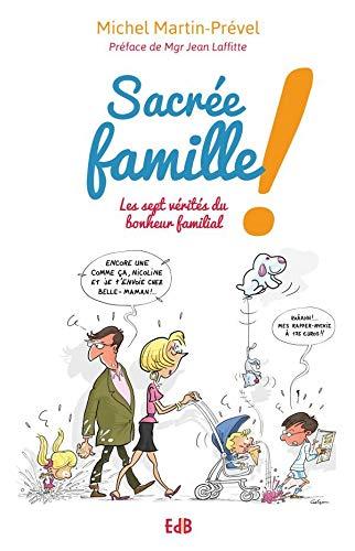 9782840245131: Sacrée famille ! Les sept vérités du bonheur familial